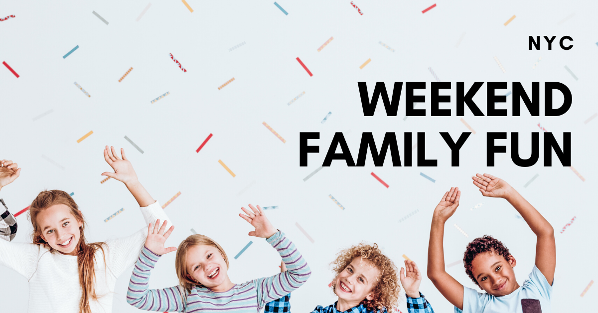 Whats on for families in NYC this weekend