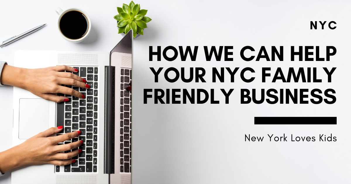 How We Can Help Your NYC Family Friendly Business