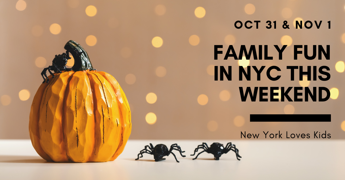 Fun For Families This Weekend in NYC: Oct 30 & Nov 1