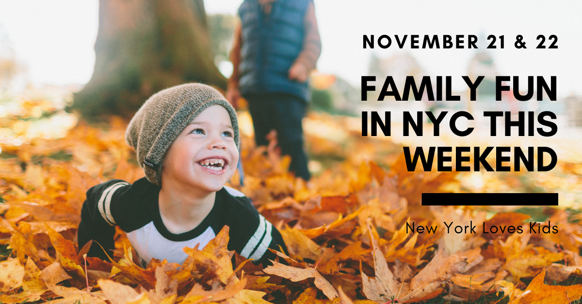 Fun For Families This Weekend in NYC: Nov 21 & 22