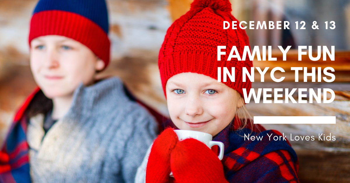 Fun For Families This Weekend in NYC: December 12 & 13
