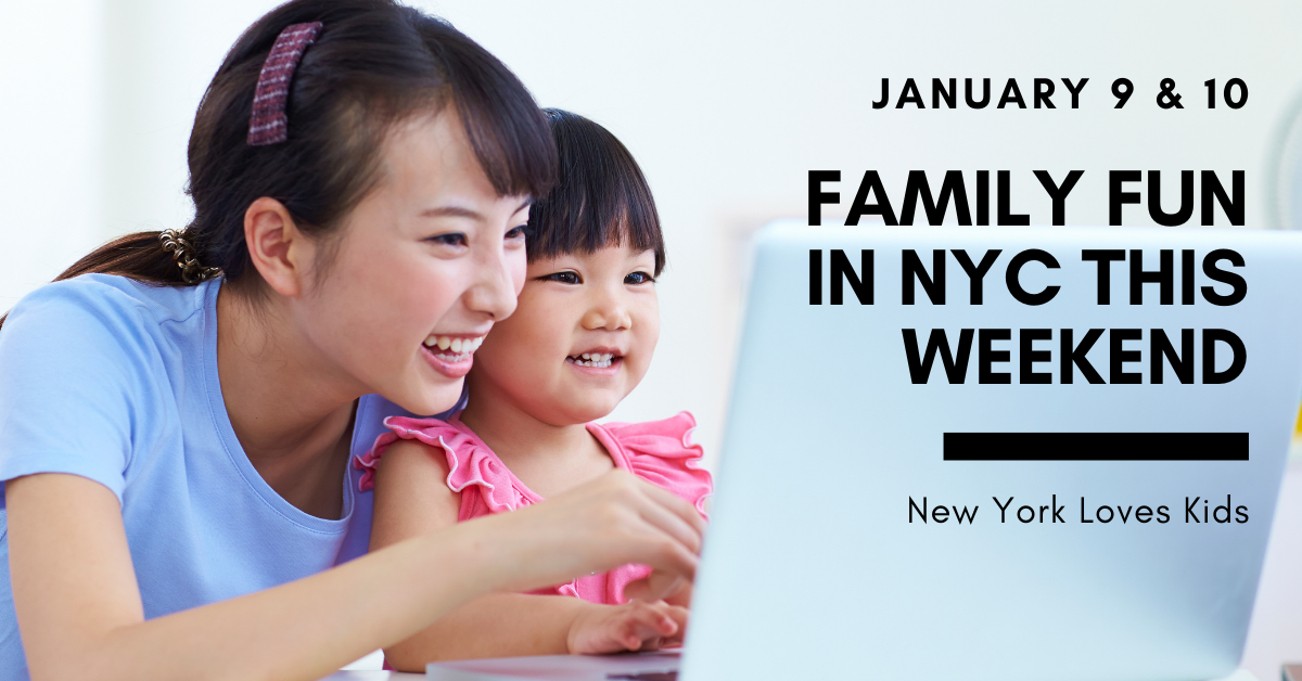 Whats On For Kids in NYC This Weekend: January 9 & 10