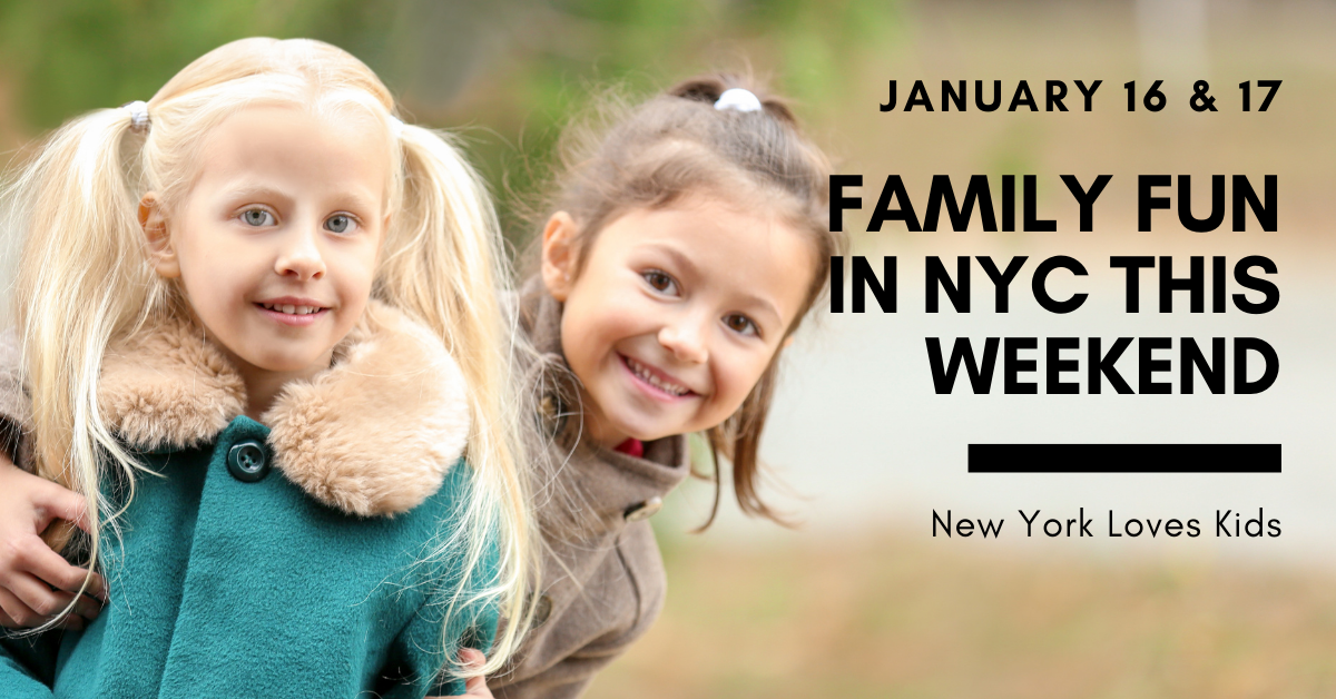 Whats On For Kids in NYC This Weekend: January 16 & 17