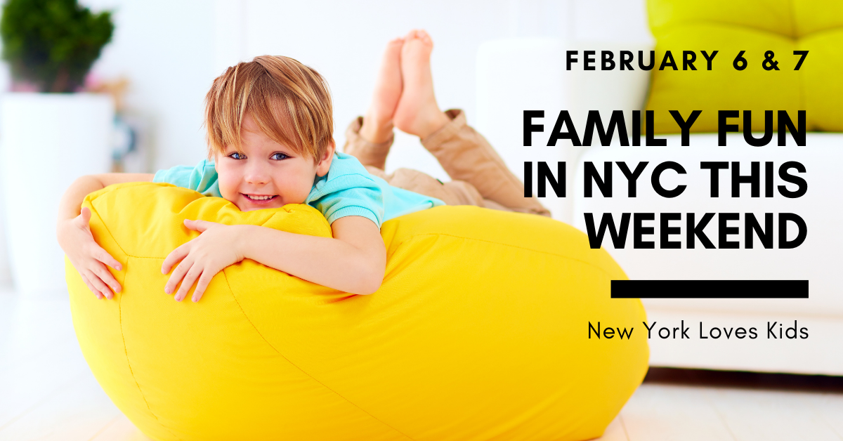 What's on for Kids in NYC this Weekend: February 6 & 7