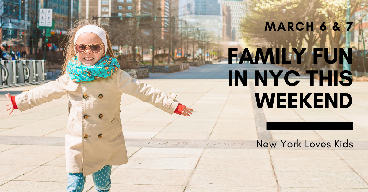 What's on for kids this weekend in nyc March 6 & 7