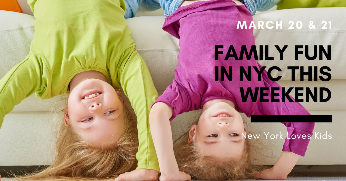 What's on for kids this weekend in nyc March 20 & 21
